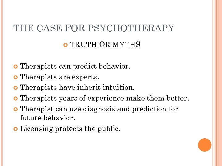 THE CASE FOR PSYCHOTHERAPY TRUTH OR MYTHS Therapists can predict behavior. Therapists are experts.