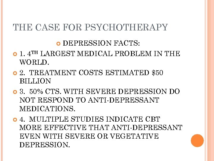 THE CASE FOR PSYCHOTHERAPY DEPRESSION FACTS: 1. 4 TH LARGEST MEDICAL PROBLEM IN THE