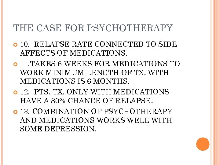 THE CASE FOR PSYCHOTHERAPY 10. RELAPSE RATE CONNECTED TO SIDE AFFECTS OF MEDICATIONS. 11.