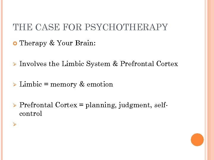 THE CASE FOR PSYCHOTHERAPY Therapy & Your Brain: Ø Involves the Limbic System &