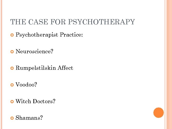 THE CASE FOR PSYCHOTHERAPY Psychotherapist Practice: Neuroscience? Rumpelstilskin Affect Voodoo? Witch Doctors? Shamans?