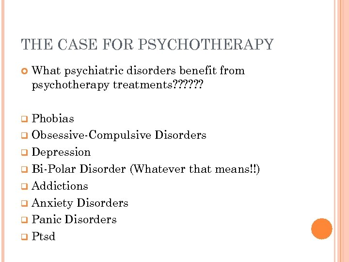 THE CASE FOR PSYCHOTHERAPY What psychiatric disorders benefit from psychotherapy treatments? ? ? Phobias