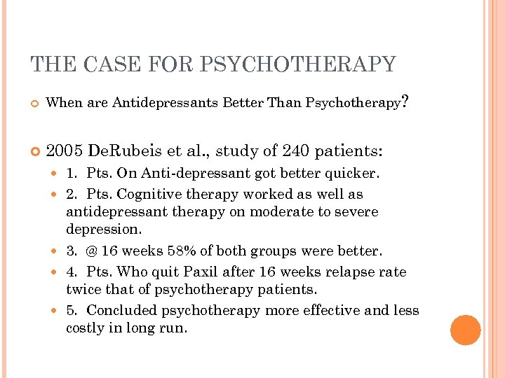 THE CASE FOR PSYCHOTHERAPY When are Antidepressants Better Than Psychotherapy? 2005 De. Rubeis et