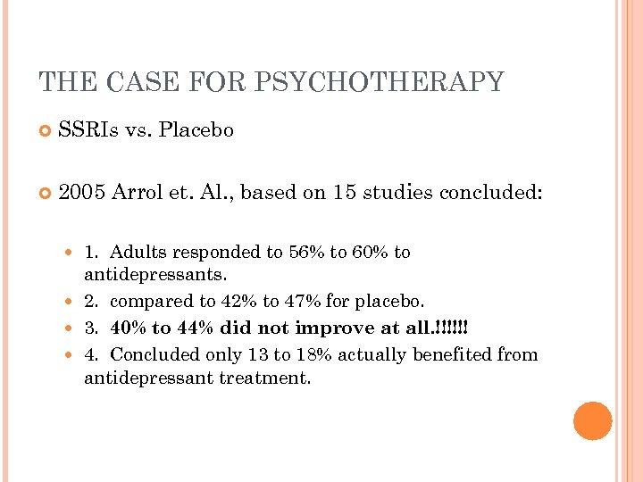 THE CASE FOR PSYCHOTHERAPY SSRIs vs. Placebo 2005 Arrol et. Al. , based on