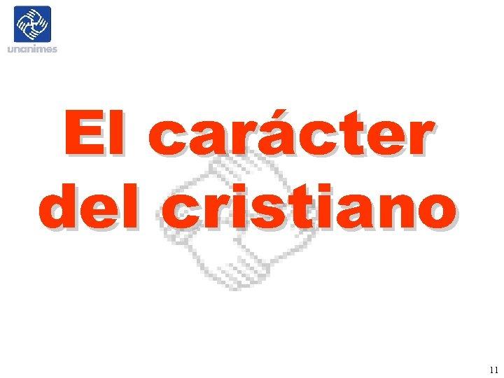 El carácter del cristiano 11