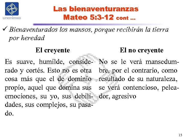 Las bienaventuranzas Mateo 5: 3 -12 cont … ü Bienaventurados los mansos, porque recibirán