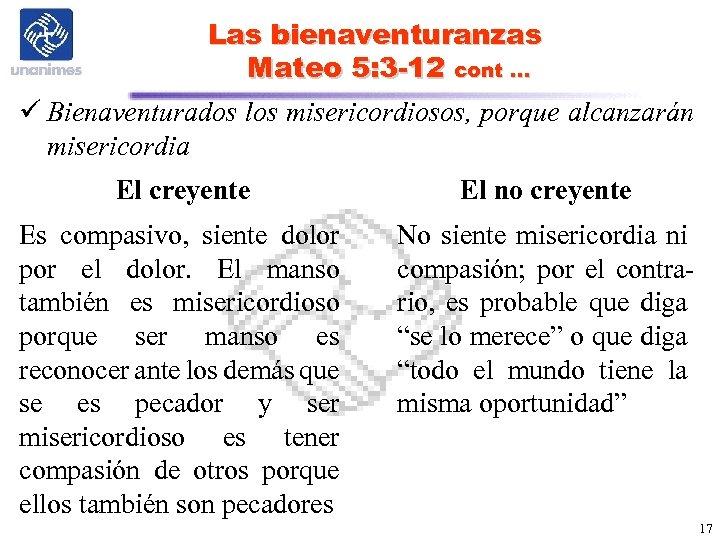 Las bienaventuranzas Mateo 5: 3 -12 cont … ü Bienaventurados los misericordiosos, porque alcanzarán