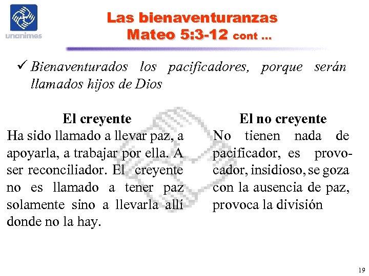 Las bienaventuranzas Mateo 5: 3 -12 cont … ü Bienaventurados los pacificadores, porque serán