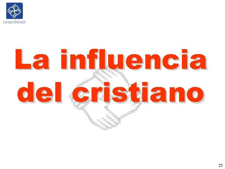 La influencia del cristiano 25