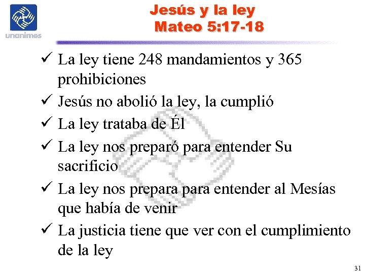 Jesús y la ley Mateo 5: 17 -18 ü La ley tiene 248 mandamientos