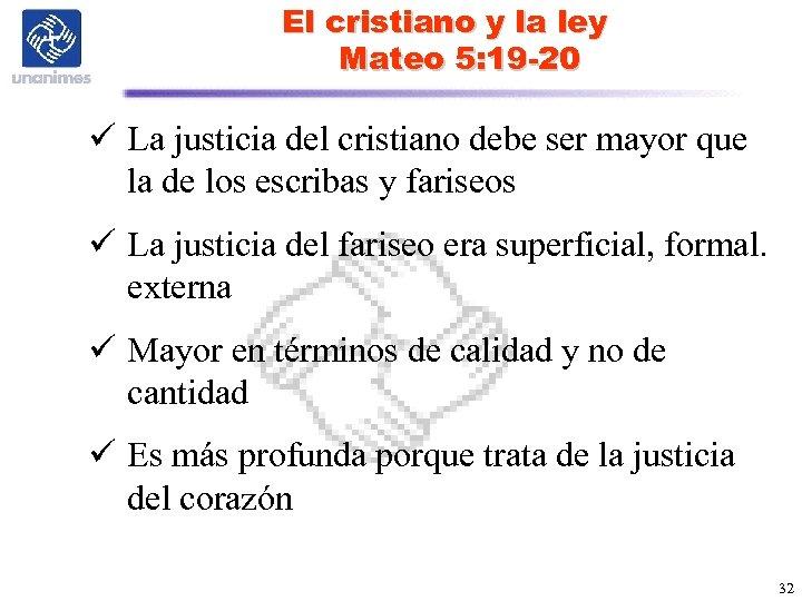 El cristiano y la ley Mateo 5: 19 -20 ü La justicia del cristiano