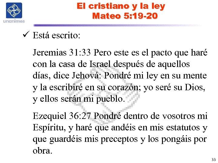 El cristiano y la ley Mateo 5: 19 -20 ü Está escrito: Jeremias 31: