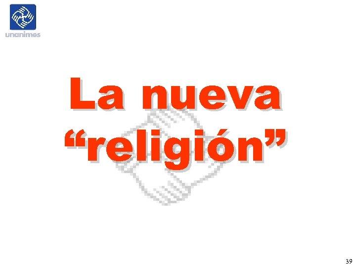 """La nueva """"religión"""" 39"""