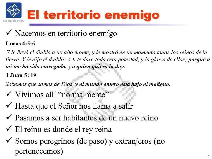 El territorio enemigo ü Nacemos en territorio enemigo Lucas 4: 5 -6 Y le