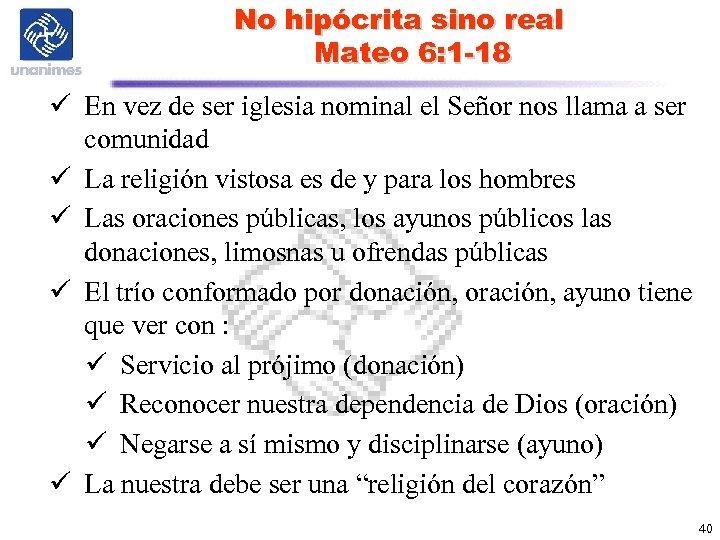 No hipócrita sino real Mateo 6: 1 -18 ü En vez de ser iglesia