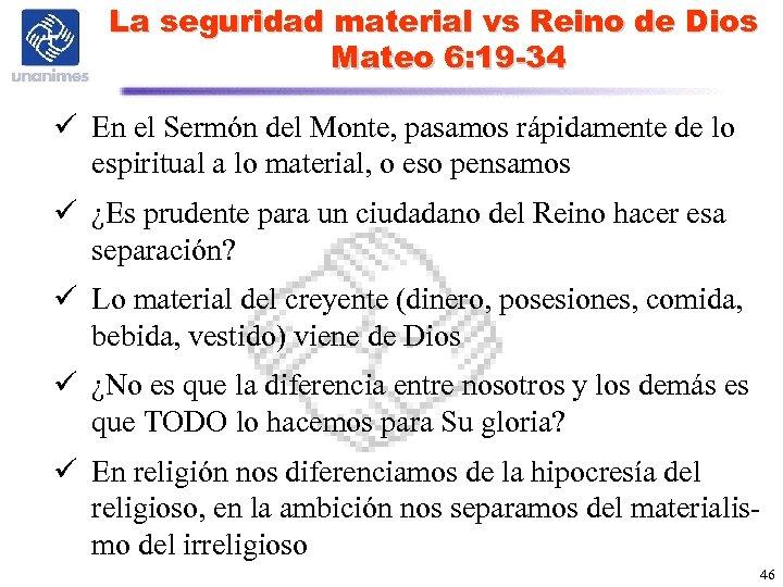 La seguridad material vs Reino de Dios Mateo 6: 19 -34 ü En el