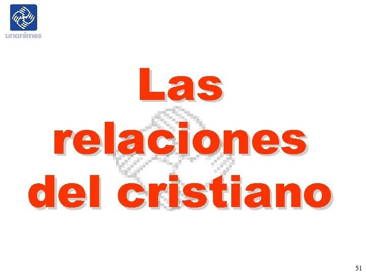 Las relaciones del cristiano 51