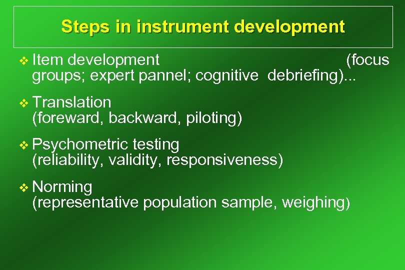 Steps in instrument development v Item development (focus groups; expert pannel; cognitive debriefing). .