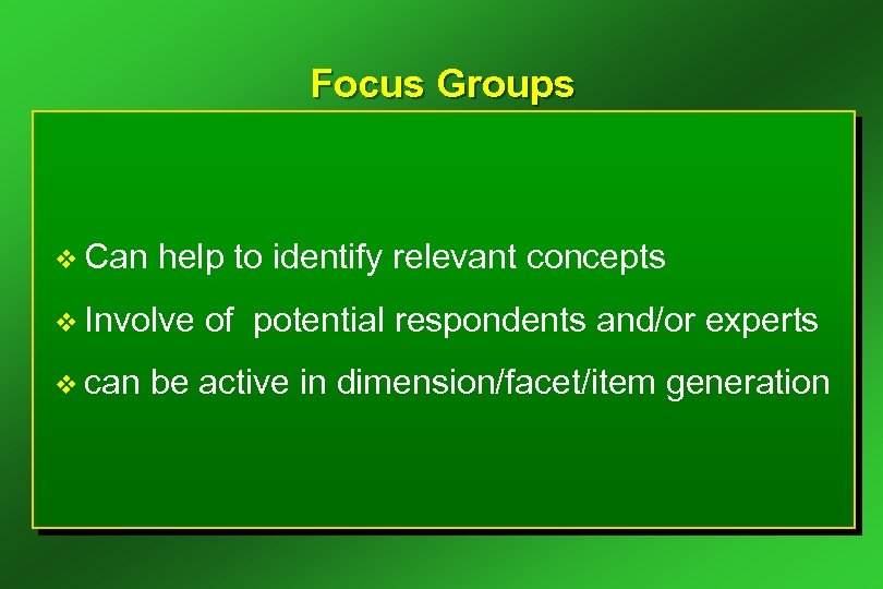 Focus Groups v Can help to identify relevant concepts v Involve v can of