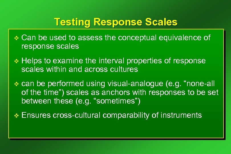 Testing Response Scales v Can be used to assess the conceptual equivalence of response
