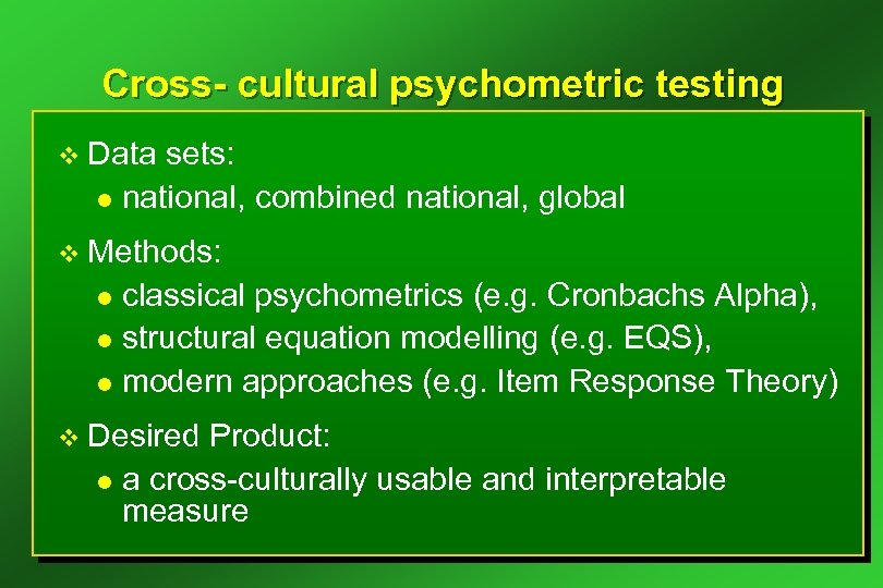 Cross- cultural psychometric testing v Data sets: l national, combined national, global v Methods: