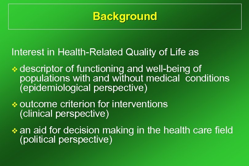 Background Interest in Health-Related Quality of Life as v descriptor of functioning and well-being