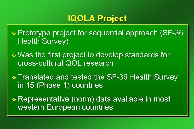 IQOLA Project v Prototype project for sequential approach (SF-36 Health Survey) v Was the