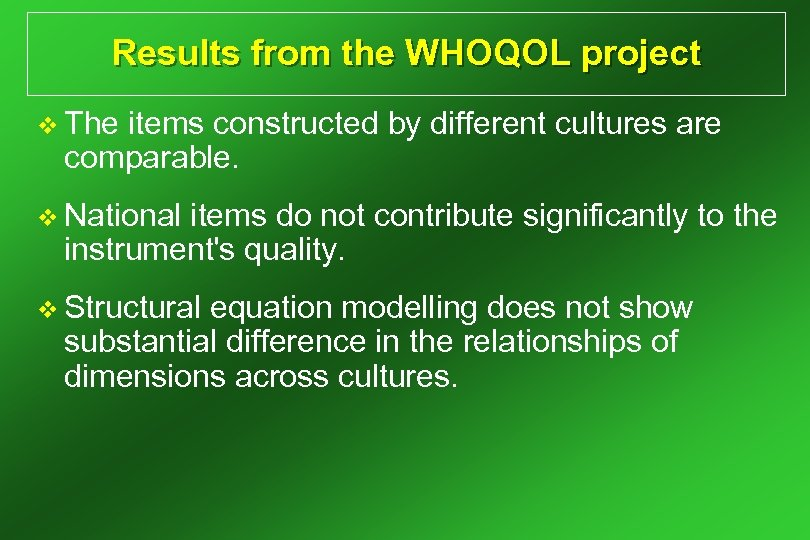 Results from the WHOQOL project v The items constructed by different cultures are comparable.