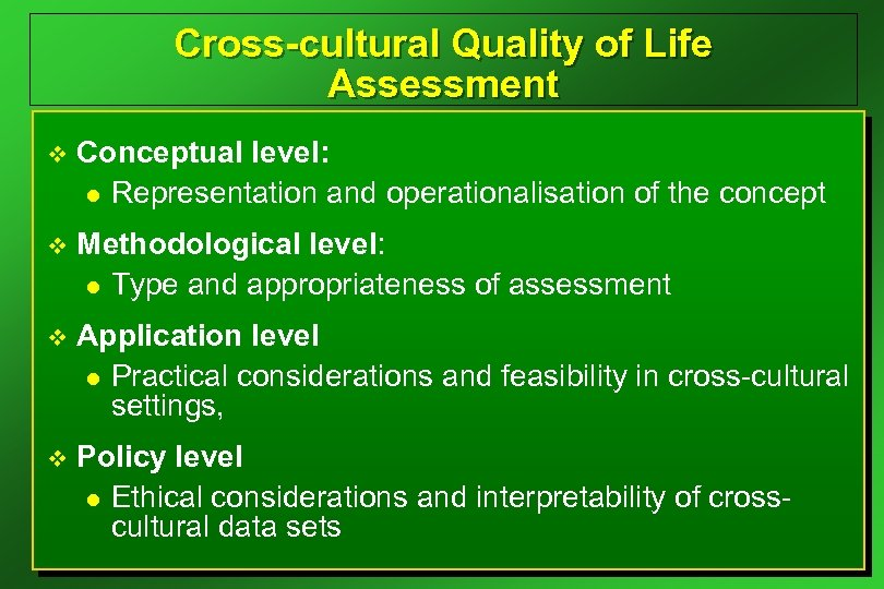 Cross-cultural Quality of Life Assessment v Conceptual level: l Representation and operationalisation of the