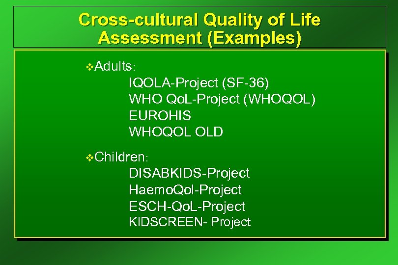 Cross-cultural Quality of Life Assessment (Examples) v. Adults: IQOLA-Project (SF-36) WHO Qo. L-Project (WHOQOL)