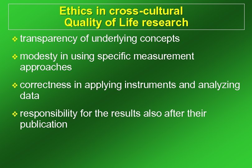 Ethics in cross-cultural Quality of Life research v transparency of underlying concepts v modesty