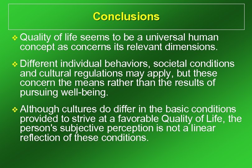 Conclusions v Quality of life seems to be a universal human concept as concerns