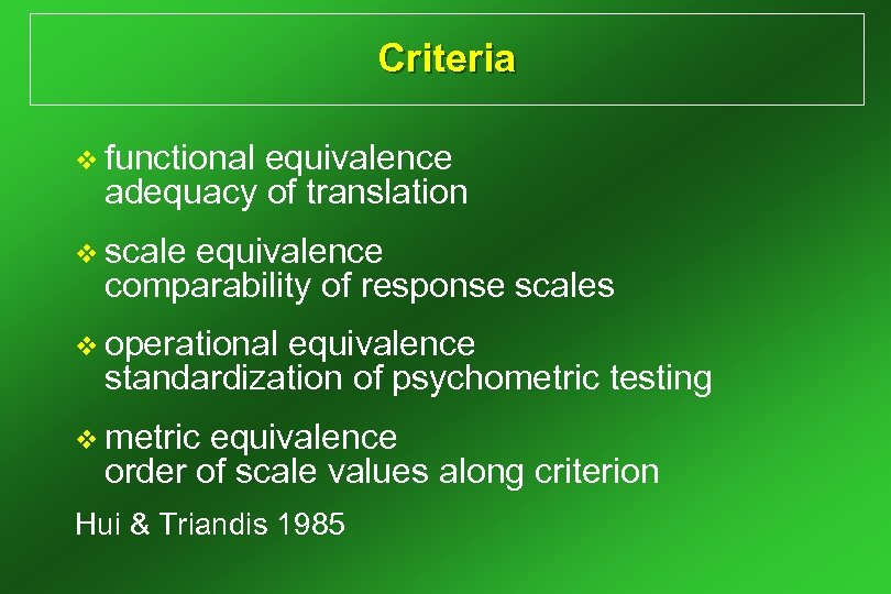 Criteria v functional equivalence adequacy of translation v scale equivalence comparability of response scales