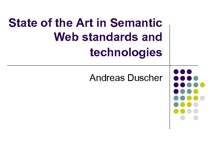 State of the Art in Semantic Web standards and technologies Andreas Duscher