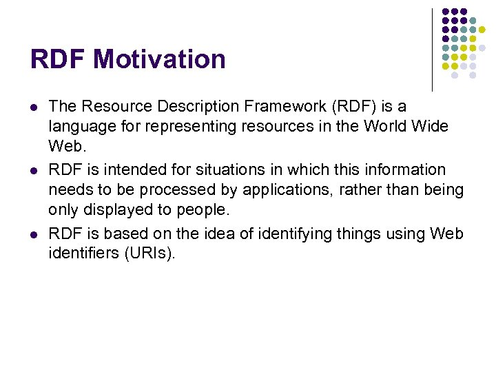 RDF Motivation l l l The Resource Description Framework (RDF) is a language for