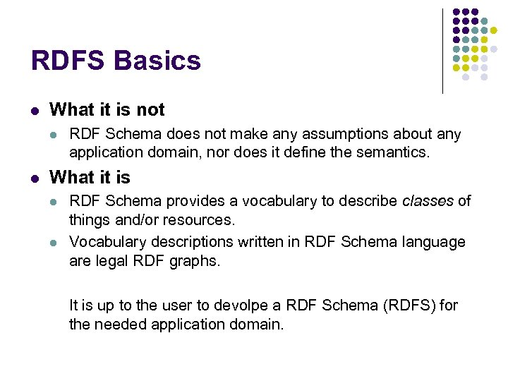 RDFS Basics l What it is not l l RDF Schema does not make
