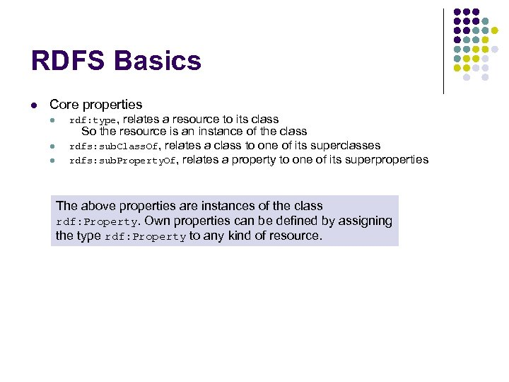 RDFS Basics l Core properties l l l rdf: type, relates a resource to