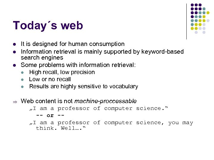 Today´s web l l l Þ It is designed for human consumption Information retrieval