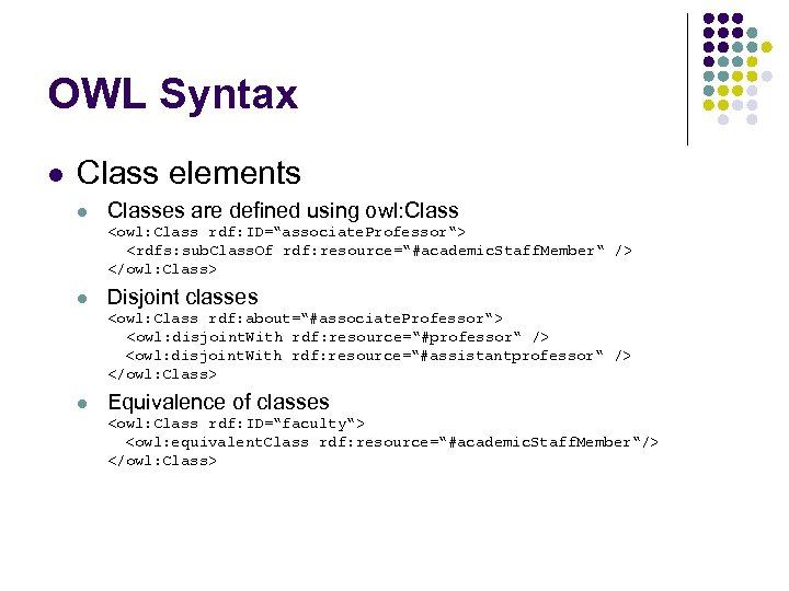 OWL Syntax l Class elements l Classes are defined using owl: Class <owl: Class