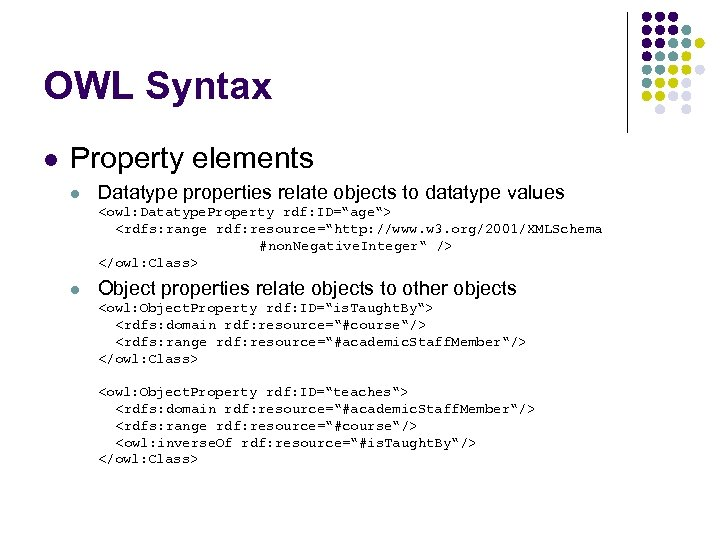 OWL Syntax l Property elements l Datatype properties relate objects to datatype values <owl: