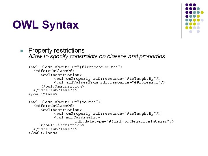 OWL Syntax l Property restrictions Allow to specify constraints on classes and properties <owl: