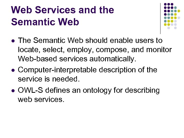 Web Services and the Semantic Web l l l The Semantic Web should enable
