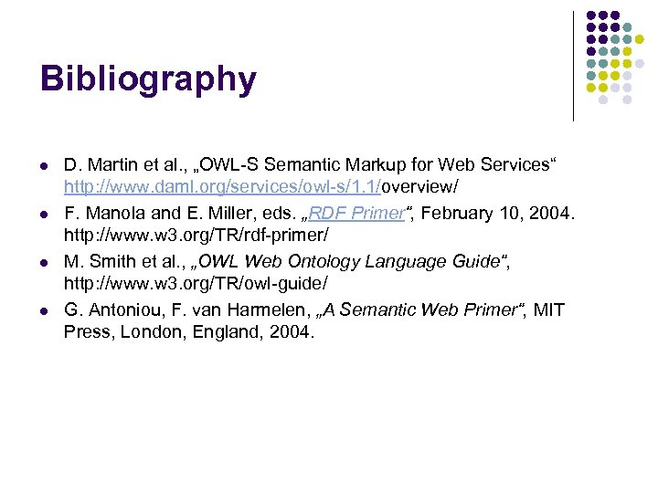 "Bibliography l l D. Martin et al. , ""OWL-S Semantic Markup for Web Services"""