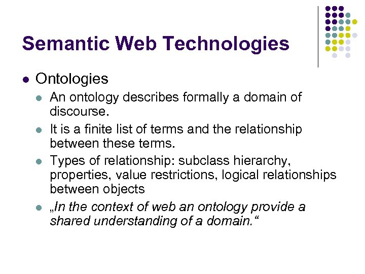 Semantic Web Technologies l Ontologies l l An ontology describes formally a domain of