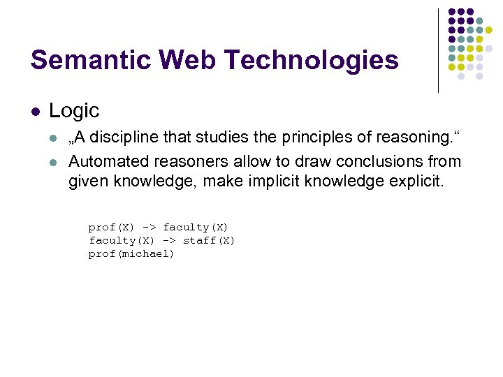 "Semantic Web Technologies l Logic l l ""A discipline that studies the principles of"