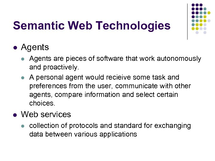 Semantic Web Technologies l Agents l l l Agents are pieces of software that
