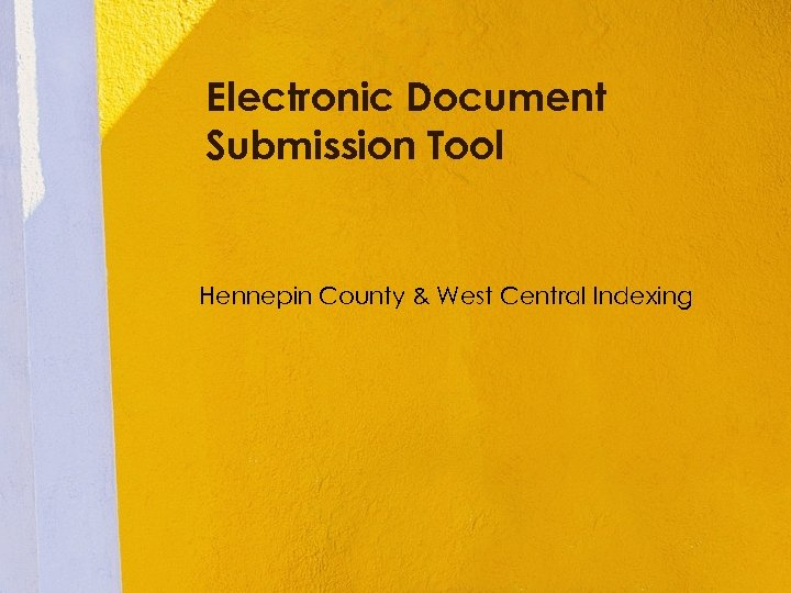 Electronic Document Submission Tool Hennepin County & West Central Indexing
