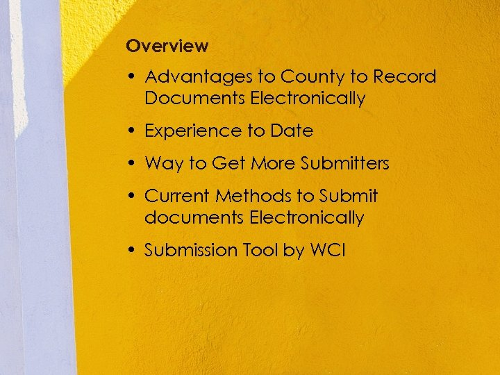 Overview • Advantages to County to Record Documents Electronically • Experience to Date •