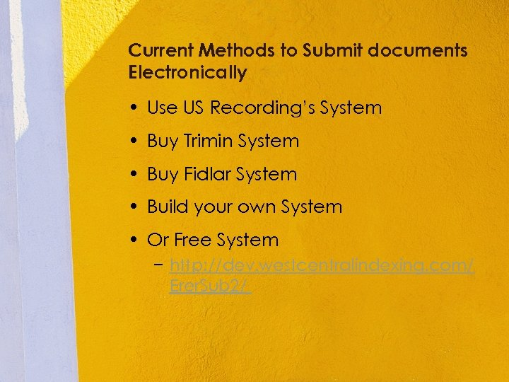 Current Methods to Submit documents Electronically • Use US Recording's System • Buy Trimin