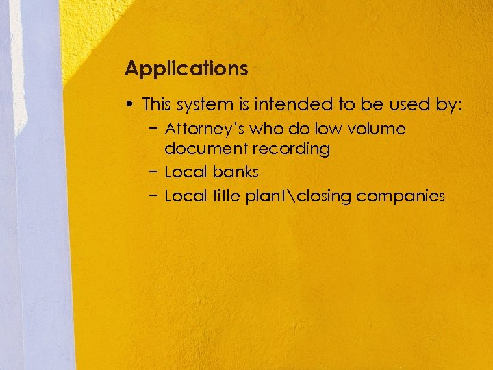 Applications • This system is intended to be used by: − Attorney's who do